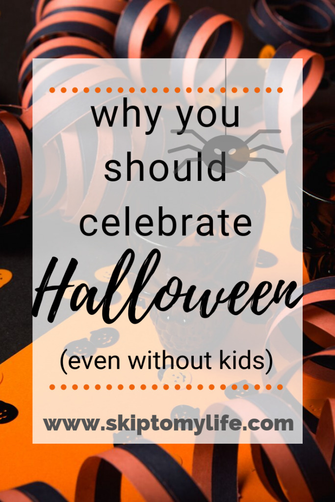 Why you should celebrate halloween, even without kids.